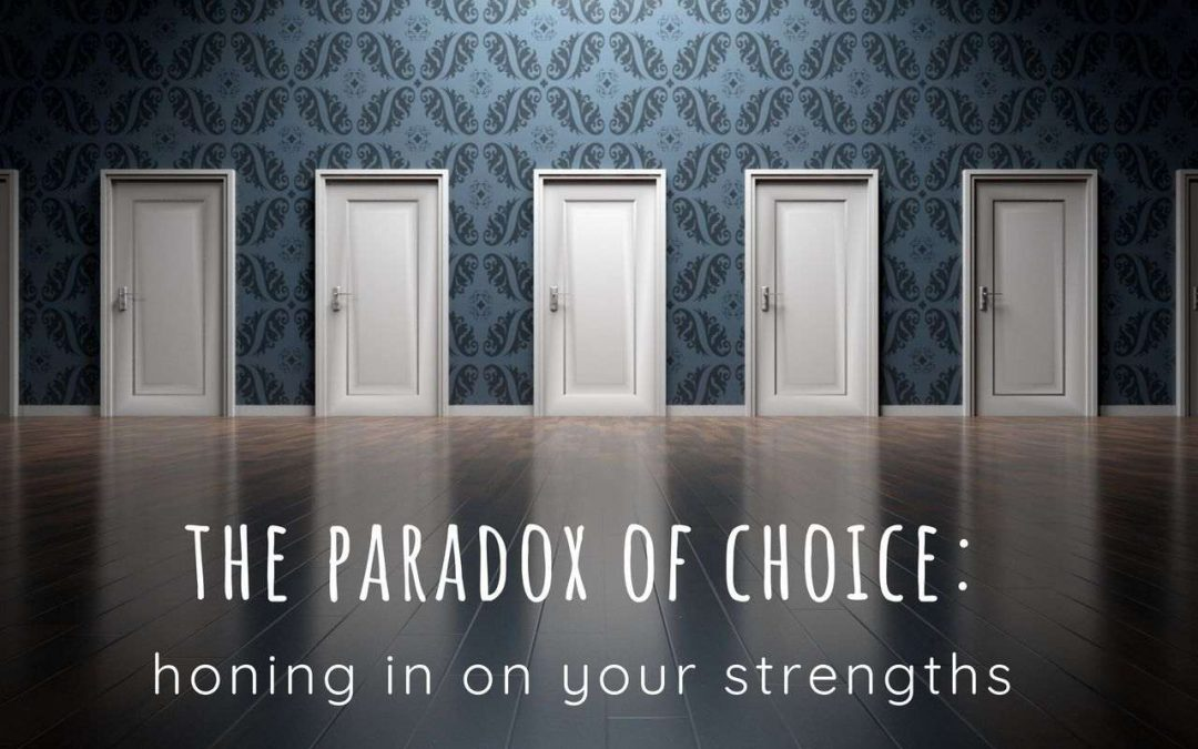 The Paradox of Choice: Honing in on Your Strengths